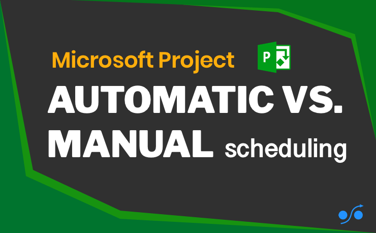 Automatic vs manual scheduling in MS Project